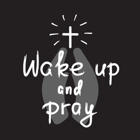 Wake up and pray - motivational quote lettering, religious poster. Print for poster, prayer book, church leaflet, t-shirt, bags, postcard, sticker. Simple cute vector on a religious theme. Çizim