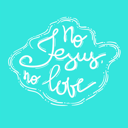 No Jesus No Love - motivational quote lettering, religious poster. Print for poster, prayer book, church leaflet, t-shirt, bags, postcard, sticker. Simple cute vector on a religious theme. Ilustração