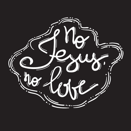 No Jesus No Love - motivational quote lettering, religious poster. Print for poster, prayer book, church leaflet, t-shirt, bags, postcard, sticker. Simple cute vector on a religious theme. Vectores
