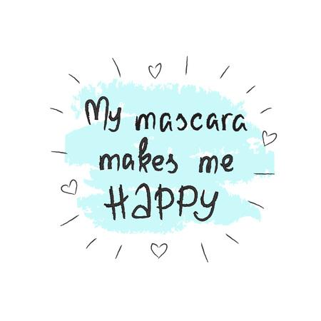 My mascara makes me happy  handwritten motivational quote, motivational illustrations.
