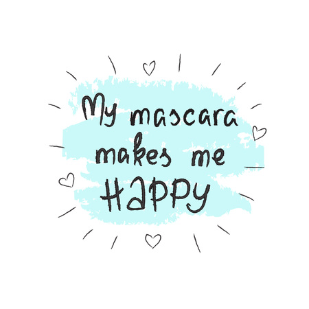 My mascara makes me happy  handwritten motivational quote, motivational illustrations.