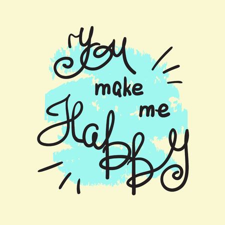 You make me happy - handwritten motivational quote, motivational illustrations. Print for inspiring poster, t-shirt, bags, logo, postcard, flyer, sticker, sweatshirt. Simple funny vector sign.