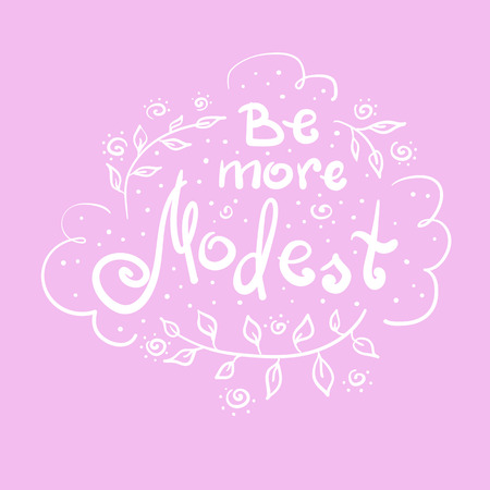 Be more modest - handwritten motivational quote. Print for inspiring poster, t-shirt, bags, logo, postcard, flyer, sticker, sweatshirt. Simple motivational vector sign. Romantic style.