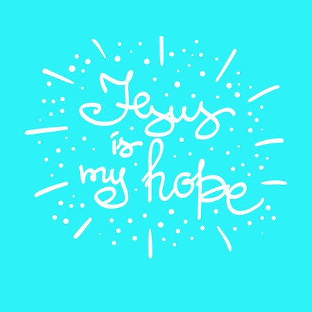 Jesus is my hope motivational quote lettering, religious poster. Print for poster, prayer book, church leaflet, t-shirt, bag, postcard, sticker. Simple cute vector on a religious theme romantic style. Standard-Bild - 96618811