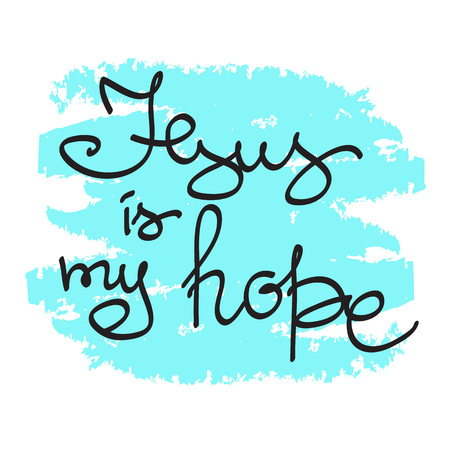 Jesus is my hope motivational quote lettering, religious poster. Print for poster, prayer book, church leaflet, t-shirt, bag, postcard, sticker. Simple cute vector on a religious theme, romantic style.
