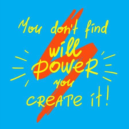 You dont find will power you create it, handwritten motivational quote. Illustration