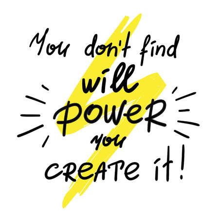You dont find will you create it, handwritten motivational quote, with lightning design. Ilustrace