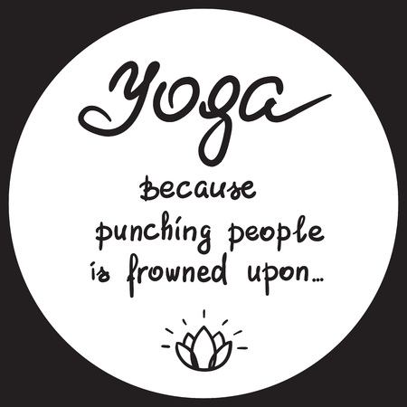 Yoga because punching people is a frowned upon handwritten funny motivational quote. Print for inspiring poster, t-shirt, bags, icon, postcard, flyer yoga center, sticker, sweatshirt simple vector. 向量圖像