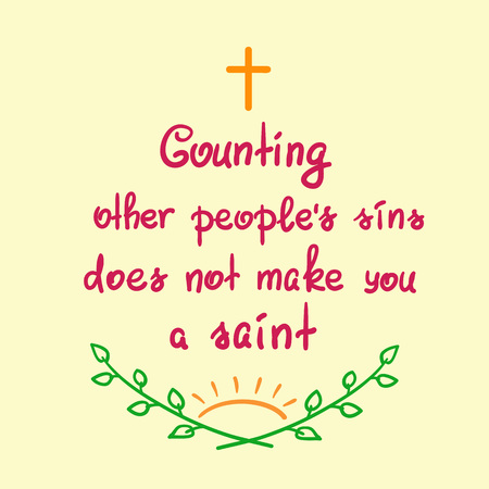 Counting other people's sins does not make you a saint motivational quote lettering, religious poster. Vector illustration. Ilustrace