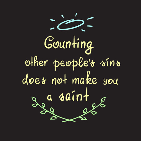 Counting other people's sins does not make you a saint motivational quote lettering, religious poster. Vector illustration. Vectores