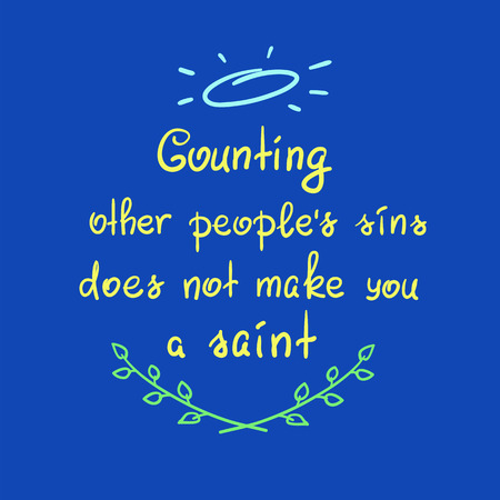 Counting other peoples sins does not make you a saint motivational quote lettering, religious poster. Vector illustration. Illustration