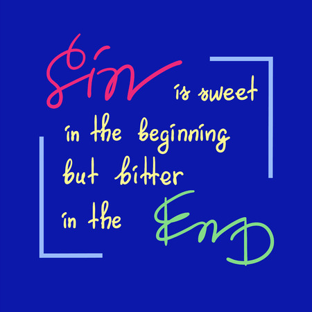 Sin is sweet in the beginning but bitter in the end motivational quote lettering, religious poster.Print for poster, prayer book, church leaflet, t-shirt, postcard, sticker. Greeting card for Easter