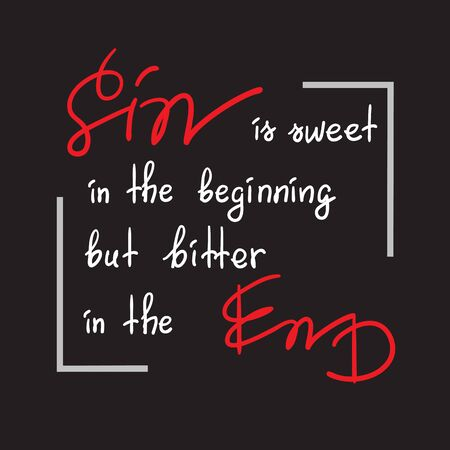 Sin is sweet in the beginning but bitter in the end motivational quote lettering vector illustration