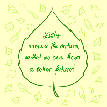 Lets nurture the nature so that we can have a better future - handwritten motivational quote. Print for inspiring poster, t-shirt, bag, icon, greeting postcard, flyer, sticker, sweatshirt, leaflet. 일러스트