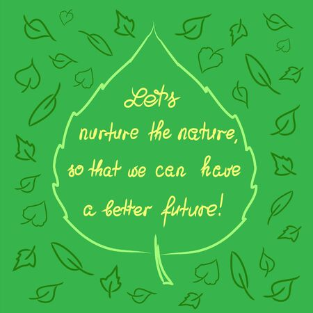 Lets nurture the nature so that we can have a better future - handwritten motivational quote. Print for inspiring poster, t-shirt, bag, icon, greeting postcard, flyer, sticker, sweatshirt, leaflet. Stock Illustratie