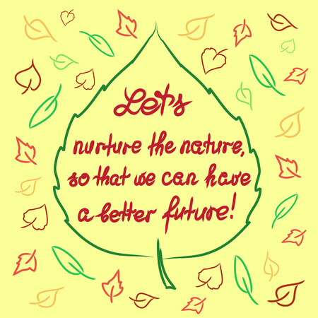 Lets nurture the nature so that we can have a better future - handwritten motivational quote. Print for inspiring poster, t-shirt, bag, logo, greeting postcard, flyer, sticker, sweatshirt, leaflet
