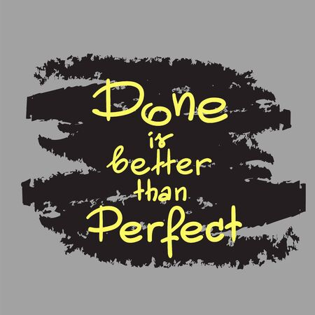 Done is better than a perfect handwritten motivational quote. Print for inspiring poster, t-shirt, cups, bags, logo, postcard, sticker, sweatshirt. Simple vector sign.