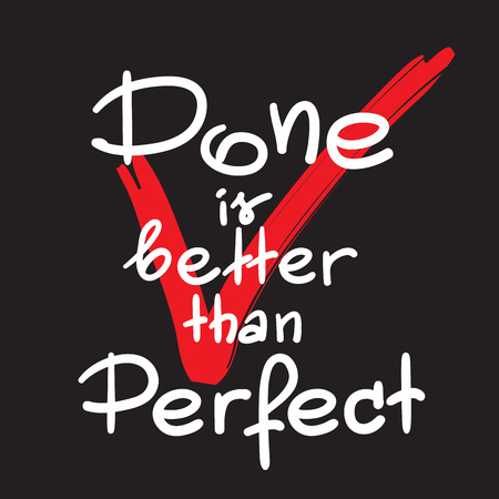 Done is better than a perfect handwritten motivational quote. Print for inspiring poster, t-shirt, cups, bags, postcard, sticker, sweatshirt. Simple vector sign.
