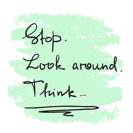 Stop. Look around. Think - handwritten motivational quote. Print for inspiring poster, t-shirt, bag, logo, greeting postcard, flyer, sticker, sweatshirt, cups. Simple vector sign