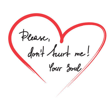 Please, dont hurt me! Your Soul - handwritten motivational quote. Print for inspiring poster, t-shirt, bag, logo, greeting postcard, flyer, sticker, sweatshirt, cups. Simple vector sign