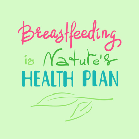 Breastfeeding is natures health plan, handwritten motivational promotion quote. Print for medical health poster, icon, card, popularization flyer, sticker, sweatshirt, cups, advertising, marketing.