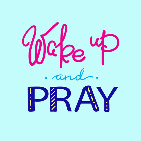 Wake up and pray - motivational quote lettering, religious poster. Simple cute vector on a religious theme.