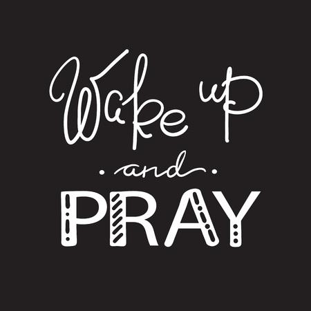 Svegliati e prega - citazione motivazionale scritta, poster religioso. Semplice vettore carino su un tema religioso. Vettoriali