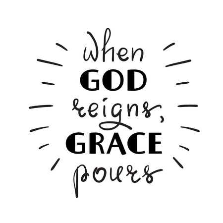When God reigns, grace pours, motivational quote lettering, religious poster. Print for poster, prayer book, church leaflet, t-shirt, postcard, sticker simple vector.