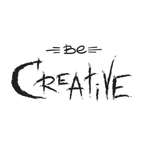 Be creative - handwritten motivational quote. Print for inspiring poster, t-shirt, bag, logo, greeting postcard, flyer, sticker, sweatshirt, cups. Simple vector sign