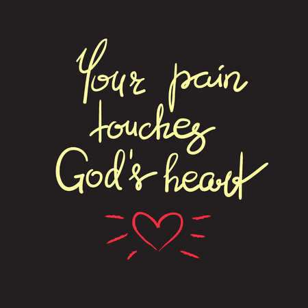 Your pain touches Gods heart - motivational quote lettering, religious poster. Print for poster, prayer book, church leaflet, t-shirt, postcard, sticker. Simple cute Vector illustration. Illusztráció