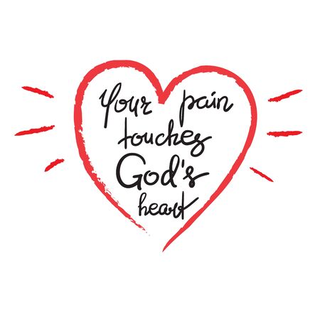 Your pain touches Gods heart - motivational quote lettering, religious poster. Print for poster, prayer book, church leaflet, t-shirt, postcard, sticker. Simple cute Vector illustration. Vectores
