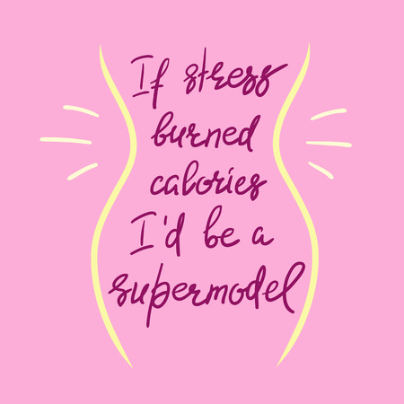 If stress burned calories Id be a supermodel, funny handwritten motivational quote. Print for inspiring poster, t-shirt, bag, greeting postcard, flyer, sticker, sweatshirt, cups. Illustration