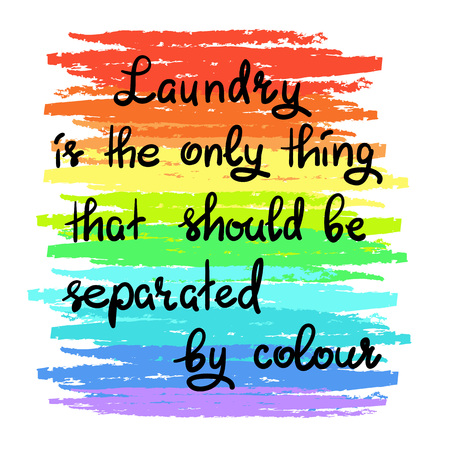 Laundry is the only thing that should be separated by a color, handwritten calligraphy motivational quote illustration.