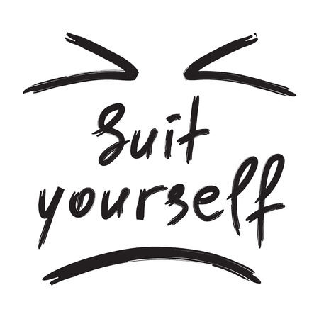 Suit yourself - emotional handwritten quote. Print for poster, t-shirt, bag, icon, postcard, flyer, sticker, sweatshirt, cups.