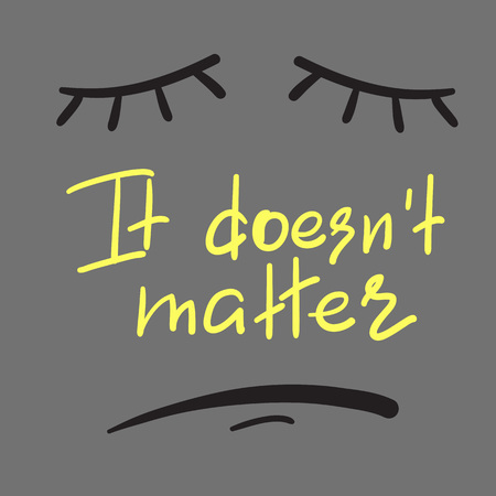 It does not matter - emotional handwritten quote. Print for poster, t-shirt, bag, logo, postcard, flyer, sticker, sweatshirt, cups. Simple original vector Illustration