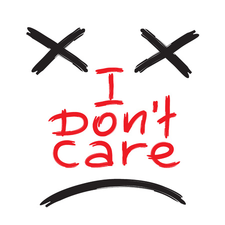 I do not care - emotional handwritten quote. Print for poster, t-shirt, bag, logo, postcard, flyer, sticker, sweatshirt, cups. Simple original vector Illustration