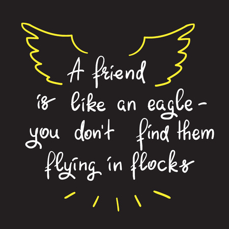 A friend is an eagle - you do not find them flying in flocks - handwritten motivational quote. Illustration