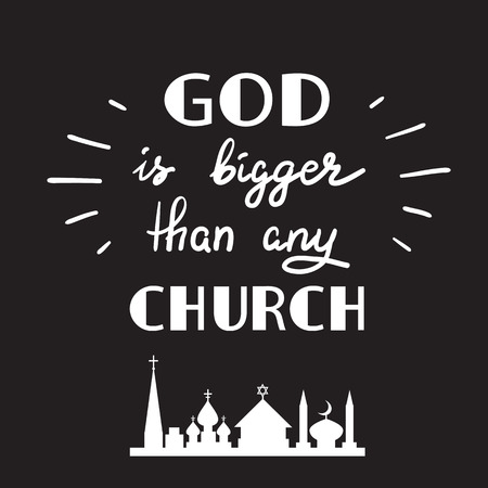 God is more than any church - motivational quote lettering, religious poster. Print for poster, prayer book, church leaflet, t-shirt, postcard, sticker. Illustration of religious tolerance. Ilustrace