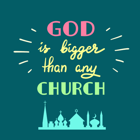 God is more than any church - motivational quote lettering, religious poster. Print for poster, prayer book, church leaflet, t-shirt, postcard, sticker. Illustration of religious tolerance. Vectores
