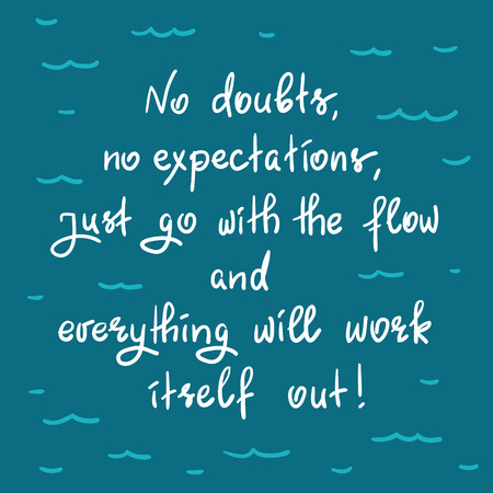 No doubts, no expectations. just go with the flow and everything will work out-handwritten motivational quote.Print for inspiring poster, t-shirt, bag, logo, greeting postcard, flyer, sticker