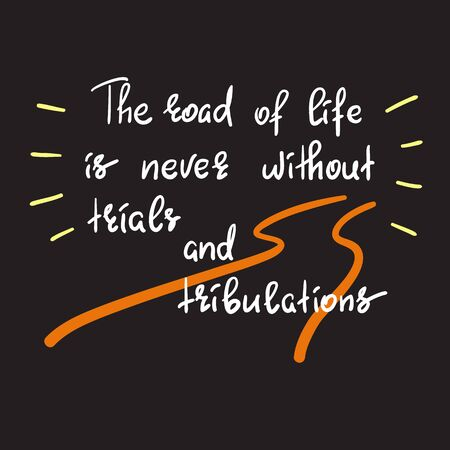 The road of life is never without trials and tribulations - handwritten motivational quote. Print for inspiring poster. Simple vector