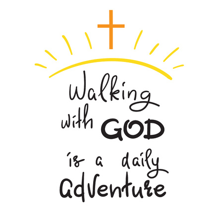 Walking with God is a daily adventure -motivational quote lettering, religious poster. Print for poster, prayer book, church leaflet, t-shirt, postcard, sticker. Simple cute vector