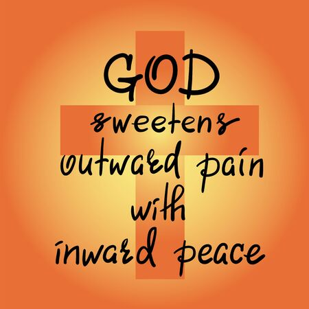 God sweetens outward pain with inward peace - motivational quote lettering, religious poster. Foto de archivo - 99532241