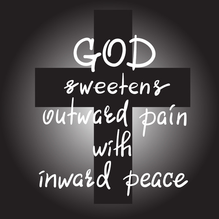 God sweetens outward pain with inward peace - motivational quote lettering, religious poster.