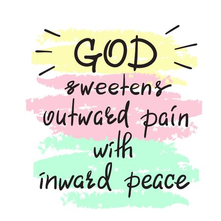 God sweetens outward pain with inward peace - motivational quote lettering, religious poster. Foto de archivo - 99532244