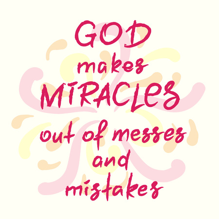 God makes miracles out of messes and mistakes. -motivational quote lettering, religious poster. Print for poster, prayer book, church leaflet, t-shirt, postcard, sticker. Simple cute vector Ilustração