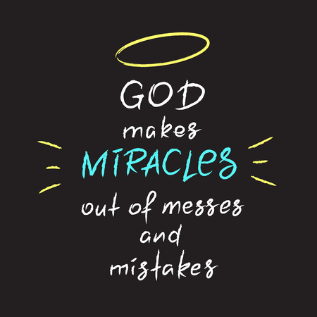 God makes miracles out of messes and mistakes. -motivational quote lettering, religious poster. Print for poster, prayer book, church leaflet, t-shirt, postcard, sticker. Simple cute vector Banco de Imagens - 99727314