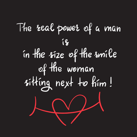 The real power of a man is in the size of the man sitting next to him - funny handwritten motivational quote. Print for inspiring poster, t-shirt, bag, greeting postcard, flyer, sticker