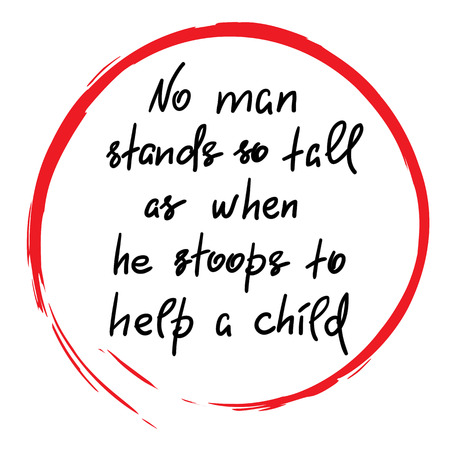 No man stands so tall as when he stoops to help a child, handwritten motivational quote.