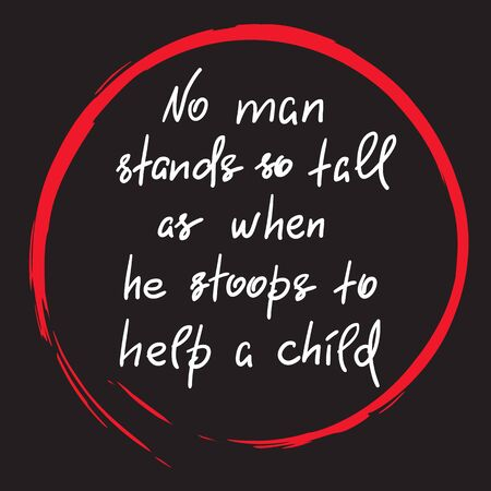 No man stands so tall as when he stoops to help a child, handwritten motivational quote. Stock fotó - 99822809